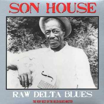 Son House - Raw Delta Blues: The Very Best Of The Delta Blues Master (Vinyl)
