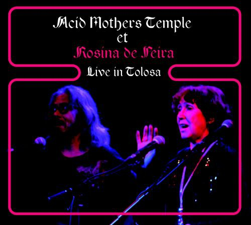Acid Mothers Temple & The Melting Paraiso UFO Rosi - Acid Mothers Temple & The Melting Paraiso UFO Rosina De Peira - Live In Tolosa (CD) - CD