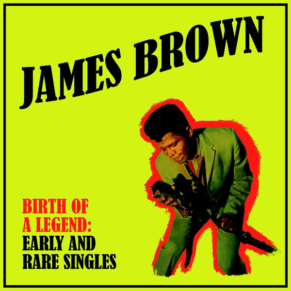 James Brown - Birth Of A Legend: Early And Rare Si James Brown - Birth Of A Legend: Early And Rare Singles (Vinyl)