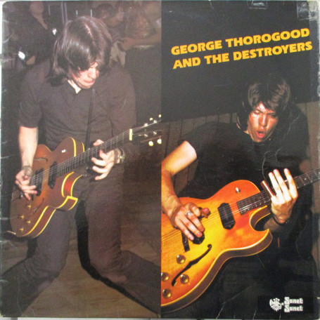 GEORGE THOROGOOD & THE DESTROYERS - GEORGE THOROGO - George Thorogood & The Destroyers - George Thorogood And The Destroyers (Vinyl) - 33T